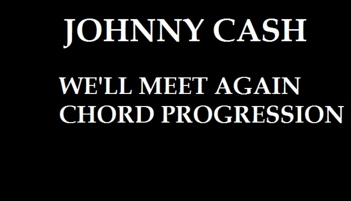 CHORDS: Johnny Cash – We'll Meet Again Chord Progression on Piano, Guitar and Keyboard